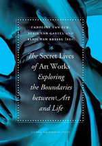 The Secret Lives of Artworks : Exploring the Boundaries Between Art and Life