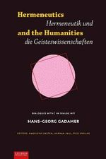 Hermeneutics and the Humanities / Hermeneutik Und Die Geisteswissenschaften : Dialogues with Hans-Georg Gadamer|im Dialog Mit Hans-Georg Gadamer