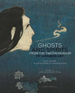 Ghosts and Spirits from the Tikotin Museum of Japanese Art : Felix Tikotin: A Life Devoted to Japanese Art