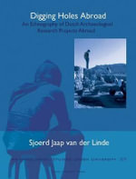 Digging Holes Abroad : An Ethnography of Dutch Archaeological Research Projects Abroad - Sjoerd van der Linde