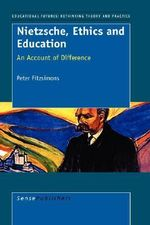 Nietzsche, Ethics and Education - Peter Fitzsimons