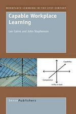 Capable Workplace Learning : Individual and Social Realities - Len Cairns