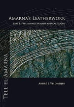 Amarna's Leatherwork: Pt. 1 : Preliminary Analysis and Catalogue - Andre J. Veldmeijer