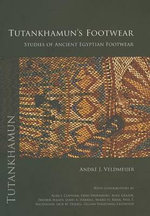 Tutankhamun's Footwear : Studies of Ancient Egyptian Footwear - Andre J. Veldmeijer