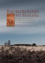 Background to Beakers : Inquiries into the Regional Cultural Background to the Bell Beaker Complex