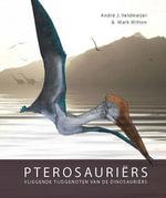 Pterosauriërs : Vliegende tijdgenoten van de dinosauriërs - André J. Veldmeijer