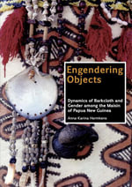 Engendering Objects : Dynamics of Barkcloth and Gender among the Maisin of Papua New Guinea - Anna-Karina Hermkens