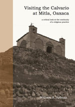 Visiting the Calvario at Mitla, Oaxaca : a critical look at the continuity of a religious practice - William R. Arfman