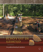 Echo's uit de Ijzertijd : Een grafheuveltweeling bij Apeldoorn - Evert van Ginkel