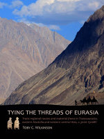 Tying the Threads of Eurasia : Trans-Regional Routes and Material Flows in Transcaucasia, Eastern Anatolia and Western Central Asia, c.3000-1500 - Toby C. Wilkinson