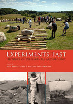 Experiments Past : Histories of Experimental Archaeology