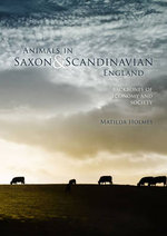 Animals in Saxon and Scandinavian England : Backbones of Economy and Society - Matilda Holmes