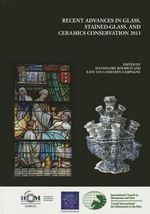 Recent Advances in Glass, Stained-Glass and Ceramic Conservation 2013
