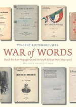 War of Words : Dutch Pro-Boer Propaganda and the South African War (1899-1902) - Vincent Kuitenbrouwer