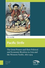 The Pacific Strife : The Great Powers and Their Political and Economic Rivalries in Asia and the Western Pacific 1870-1914 - Kees van Dijk