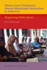 Women from Traditional Islamic Educational Institutions in Indonesia : Negotiating Public Spaces - Eka Srimulyani