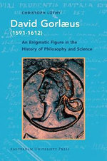 David Gorlaeus (1591-1612) : An Enigmatic Figure in the History of Philosophy and Science - Christoph Herbert Luthy