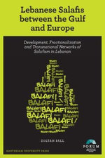 Lebanese Salafis Between the Gulf and Europe : Development, Fractionalization and Transnational Networks of Salafism in Lebanon - Zoltan Pall