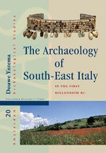 The Archaeology of South-East Italy in the First Millennium BC : Greek and Native Societies of Apulia and Lucania Between the 10th and the 1st Century BC - Douwe Yntema
