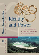 Identity and Power : The Transformation of Iron Age Societies in Northeast Gaul - Manuel Fernandez-Gotz