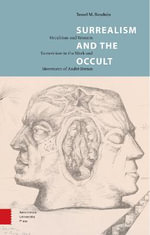 Surrealism and the Occult : Occultism and Western Esotericism in the Work and Movement of Andr Breton - Tessel Bauduin