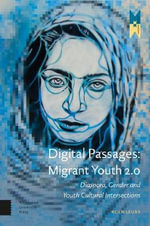 Digital Passages: Migrant Youth 2.0 : Diaspora, Gender and Youth Cultural Intersections - Koen Leurs