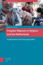 Irregular Migrants in Belgium and the Netherlands : Aspirations and Incorporation - Masja van Meeteren