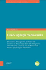 Financing High Medical Risks : Discussions, Developments, Problems and Solutions on the Coverage of the Risk of Long-Term Care in Norway, Germany and the Netherlands Since 1945 in European Perspective