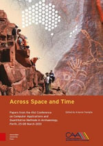 Across Space and Time : Papers from the 41st Conference on Computer Applications and Quantitative Methods in Archaeology, Perth, 25-28 March 2013