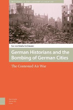German Historians and the Bombing of German Cities : The Contested Air War - Bas von Benda-Beckmann