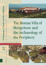 The Roman Villa of Hoogeloon and the Archaeology of the Periphery : Amsterdam Archaeological Studies