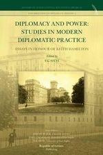 Diplomacy and Power : Studies in Modern Diplomatic Practice - Essays in Honour of Keith Hamilton - T. G. Otte