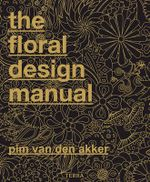 The Floral Design Manual : Materials & Techniques - Pim van den Akker