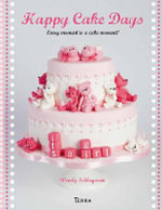 Happy Cake Days : Every Moment is a Cake Moment! - Wendy Schlagwein