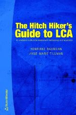 The Hitch Hiker's Guide to LCA : An Orientation in Life Cycle Assessment Methodology and Applications - Henrikke Baumann