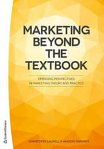 Marketing Beyond the Textbook : Emerging Perspectives in Marketing Theory & Practice - Christofer Laurell