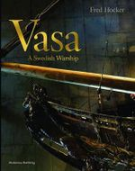 Vasa : A Swedish Warship - Frederick M. Hocker