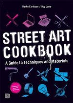 Street Art Cookbook : A Guide to Techniques and Materials - Benke Carlsson