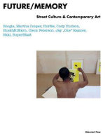 Future/Memory : Street Culture and Contemporary Art