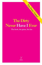 Never Have I Ever - The Dirty Version : The Book, the Game, the Fun - Nicotext Nicotext