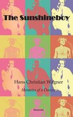 The Sunshineboy - Memoirs of a Dancer - Hans-Christian Wagner