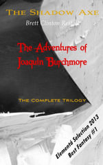 The Shadow Axe - The Complete Trilogy : The Adventures of Joaquin Burchmore - Brett Restall