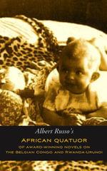 African Quatuor of Award-Winning Novels on the Belgian Congo and Rwanda-Urundi - Albert Russo