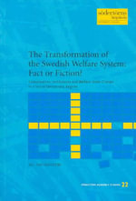 Transformation of the Swedish Welfare System : Fact or Fiction?: Globalisation, Institutions and Welfare State Change in a Social Democratic Regime - Ali Hajighasemi