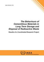 The Behaviours of Cementitious Materials in Long Term Storage and Disposal of Radioactive Waste - Results of a Coordinated Research Project : IAEA Tecdoc Series No. 1701