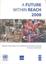 A Future within Reach of 2008 : Regional Partnerships for the Millennium - United Nations: Economic and Social Commission for Asia and the Pacific