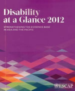 Disability at a Glance in Asia and the Pacific 2012 : Towards Strengthening the Evidence Base - United Nations