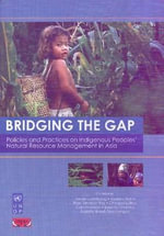Bridging the Gap : Policies and Practices on Indigenous Peoples' Natural Resource Management in Asia - United Nations Development Programme