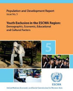 Population and Development Report: Volume 5 : Youth Exclusion in the ESCWA Region, Demographic, Economic, Educational and Cultural Factors - United Nations
