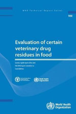 Evaluation of Certain Veterinary Drug Residues in Food : Seventy-Eighth Report of the Joint FAO/WHO Expert Committee on Food Additives - Joint FAO/WHO Expert Committee on Food Additives